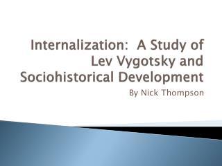 Internalization:  A Study of Lev Vygotsky and Sociohistorical Development