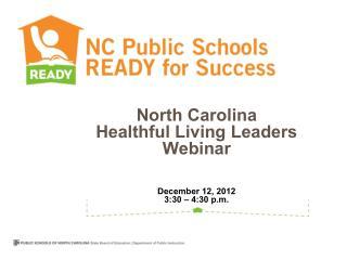 North Carolina Healthful Living Leaders Webinar   December 12, 2012 3:30   4:30 p.m.