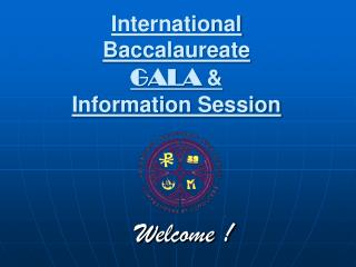 International Baccalaureate  GALA   Information Session
