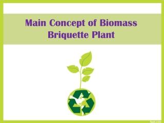 Concept Of Biomass Briquette Plant