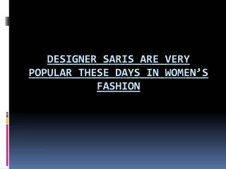 Designer Saris are very popular these days in Women
