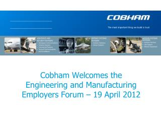 Cobham Welcomes the Engineering and Manufacturing Employers Forum   19 April 2012