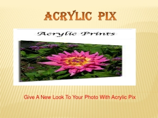 Transforming Your Photos Today With Acrylic Pix