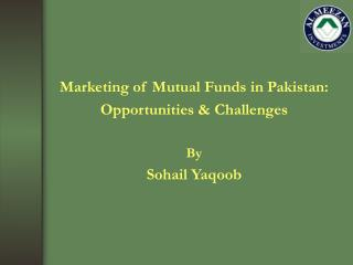 Marketing of Mutual Funds in Pakistan: Opportunities  Challenges   By Sohail Yaqoob