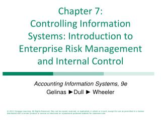 Chapter 7: Controlling Information Systems: Introduction to Enterprise Risk Management and Internal Control