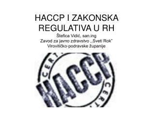HACCP I ZAKONSKA REGULATIVA U RH  tefica Vidic, sang Zavod za javno zdravstvo ,,Sveti Rok  Viroviticko-podravske  upanij