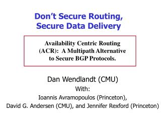 Don t Secure Routing,  Secure Data Delivery
