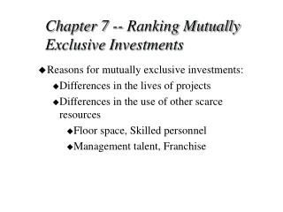 Chapter 7 -- Ranking Mutually Exclusive Investments