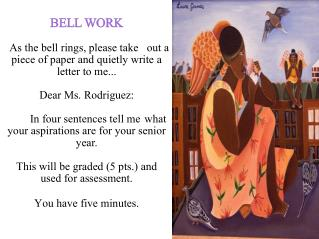 BELL WORK     As the bell rings, please take   out a piece of paper and quietly write a letter to me...  Dear Ms. Rodrig