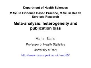 Department of Health Sciences M.Sc. in Evidence Based Practice, M.Sc. in Health Services Research Meta-analysis: heterog