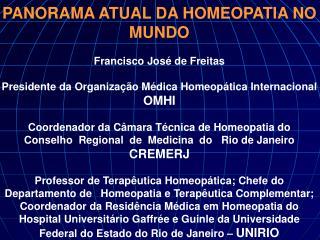 PANORAMA ATUAL DA HOMEOPATIA NO MUNDO  Francisco Jos  de Freitas  Presidente da Organiza  o M dica Homeop tica Internaci