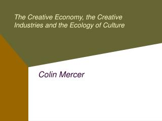 The Creative Economy, the Creative Industries and the Ecology of Culture