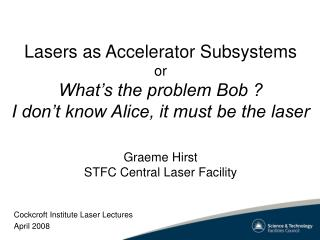 Lasers as Accelerator Subsystems or What s the problem Bob  I don t know Alice, it must be the laser