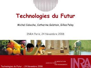 Technologies du Futur  Michel Caboche, Catherine Golstein, Gilles Pelsy   INRA Paris, 24 Novembre 2008