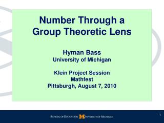Number Through a  Group Theoretic Lens  Hyman Bass   University of Michigan  Klein Project Session Mathfest Pittsburgh,