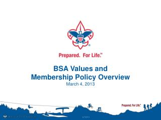 BSA Values and  Membership Policy Overview March 4, 2013