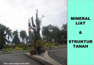 MINERAL LIAT      STRUKTUR TANAH