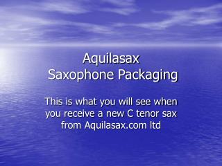 Aquilasax  Saxophone Packaging