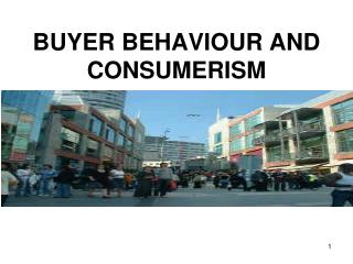 BUYER BEHAVIOUR AND CONSUMERISM
