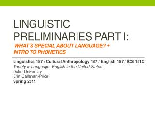 Linguistic Preliminaries Part I:  What s special about Language   Intro to Phonetics