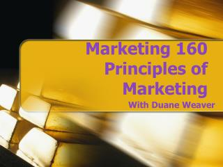 Marketing 160 Principles of Marketing