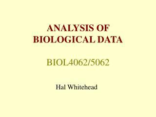 ANALYSIS OF  BIOLOGICAL DATA  BIOL4062