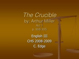 The Crucible by: Arthur Miller Act 1 p. 908-935