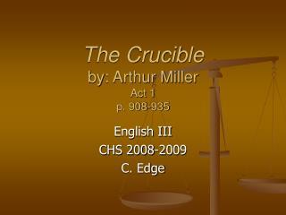 The Crucible by: Arthur Miller Act 1 p. 908-935