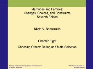 Marriages and Families: Changes, Choices, and Constraints Seventh Edition  Nijole V. Benokraitis  Chapter Eight Choosing
