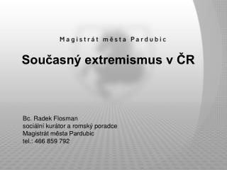 Bc. Radek Flosman soci ln  kur tor a romsk  poradce Magistr t mesta Pardubic tel.: 466 859 792