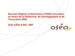 nouveau r gime d intervention d oseo innovation en faveur de la recherche, du d veloppement et de l innovation rdi  aide
