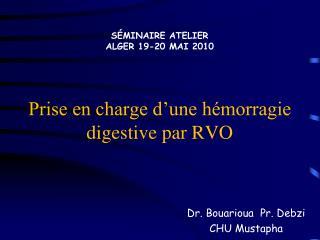 s minaire atelier alger 19-20 mai 2010     prise en charge d une h morragie            digestive par rvo