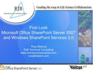 First Look Microsoft Office SharePoint Server 2007 and Windows SharePoint Services 3.0   Russ Basiura RJB Technical Cons