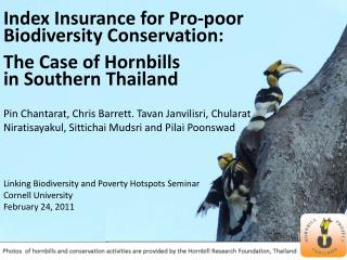 Index Insurance for Pro-poor Biodiversity Conservation: The Case of Hornbills in Southern Thailand  Pin Chantarat, Chris