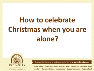 How to celebrate Christmas when you are alone