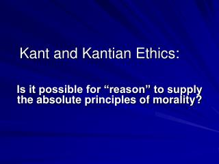 Kant and Kantian Ethics: