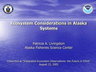 Patricia A. Livingston Alaska Fisheries Science Center    Presented at  Integrated Ecosystem Observations: the Future in