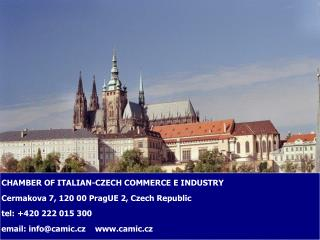 CHAMBER OF ITALIAN-CZECH COMMERCE E INDUSTRY  Cermakova 7, 120 00 PragUE 2, Czech Republic  tel: 420 222 015 300  email: