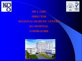 DR J. GIRI DIRECTOR REGIONAL DIABETIC CENTRE KG HOSPITAL COIMBATORE