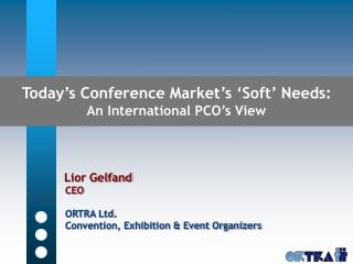 Today s Conference Market s  Soft  Needs: An International PCO s View