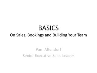 BASICS On Sales, Bookings and Building Your Team