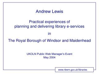 Practical experiences of  planning and delivering library e-services  in  The Royal Borough of Windsor and Maidenhead