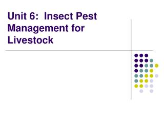 Unit 6:  Insect Pest Management for Livestock