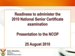 readiness to administer the  2010 national senior certificate examination  presentation to the ncop   25 august 2010