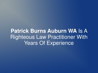 Patrick Burns Auburn WA Is A Righteous Law Practitioner