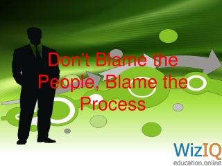 Don't Blame the People, Blame the Process