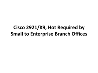 Cisco 2921/K9, Hot Required by Small to Enterprise Branch Of