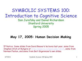 SYMBOLIC SYSTEMS 100: Introduction to Cognitive Science Dan Jurafsky and Daniel Richardson Stanford University Spring 20