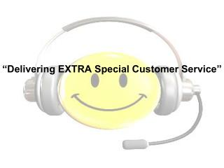 Delivering EXTRA Special Customer Service