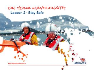 Lesson 2 - Stay Safe